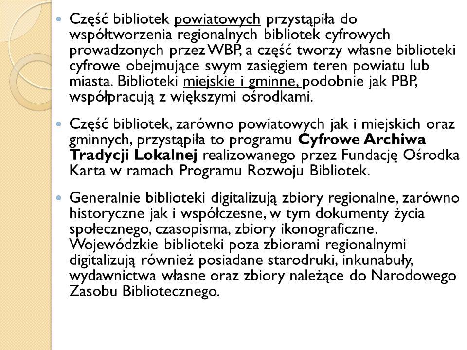 Część bibliotek powiatowych przystąpiła do współtworzenia regionalnych bibliotek cyfrowych prowadzonych przez WBP, a część tworzy własne biblioteki cy