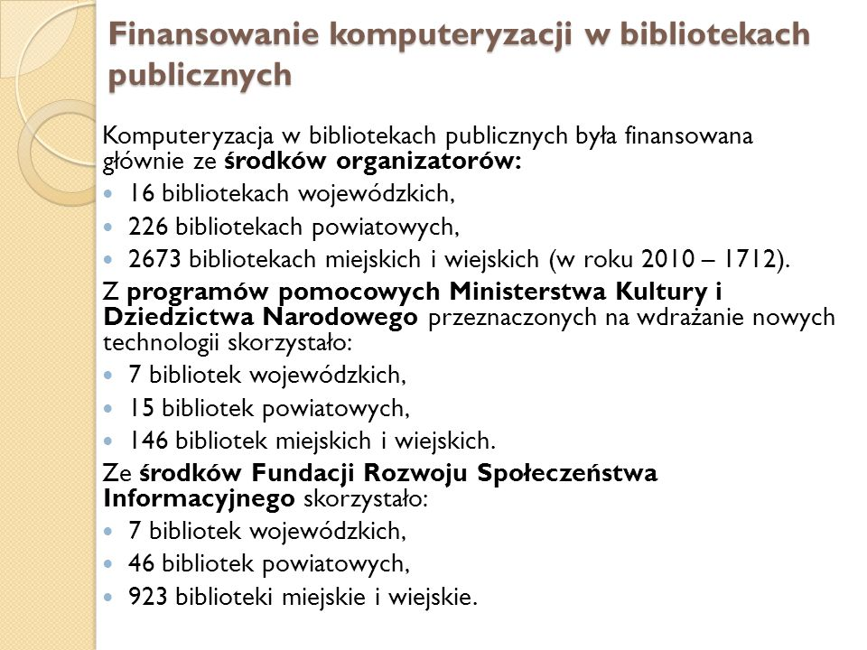 Finansowanie komputeryzacji w bibliotekach publicznych Komputeryzacja w bibliotekach publicznych była finansowana głównie ze środków organizatorów: 16