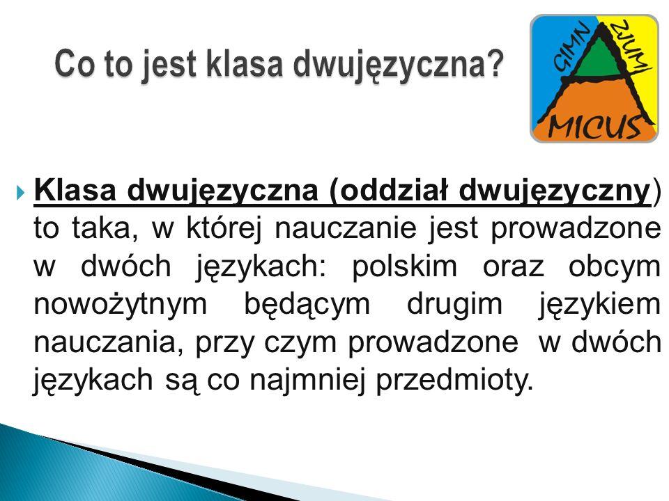 Co to jest klasa dwujęzyczna? Klasa dwujęzyczna (oddział dwujęzyczny) to taka, w której nauczanie jest prowadzone w dwóch językach: polskim oraz obcym