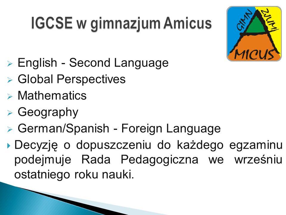 IGCSE w gimnazjum Amicus English - Second Language Global Perspectives Mathematics Geography German/Spanish - Foreign Language Decyzję o dopuszczeniu