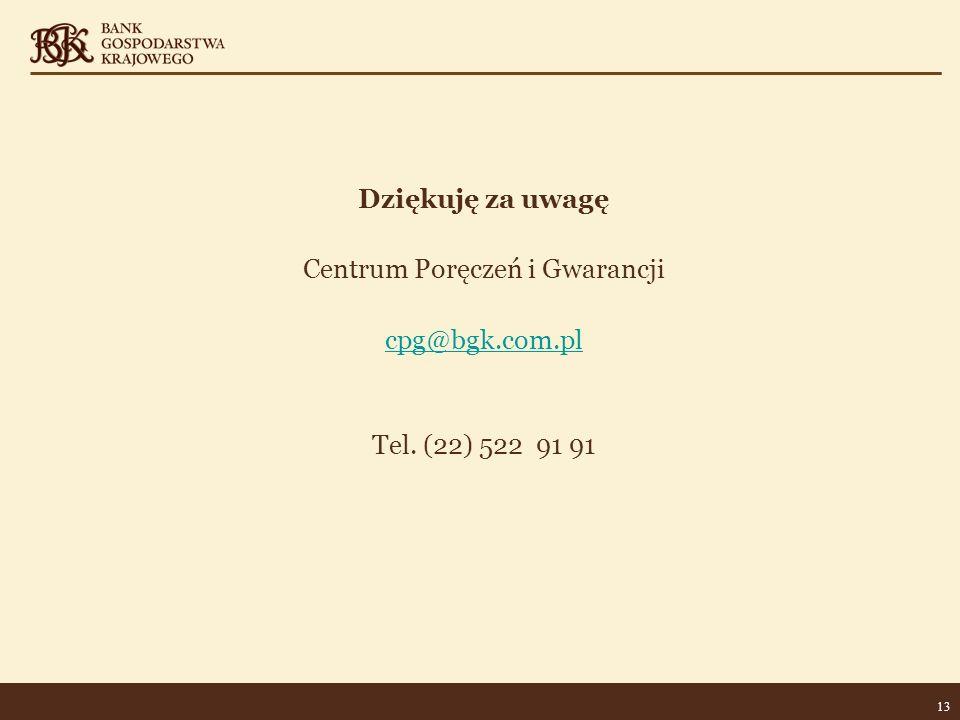 13 Dziękuję za uwagę Centrum Poręczeń i Gwarancji cpg@bgk.com.pl Tel. (22) 522 91 91