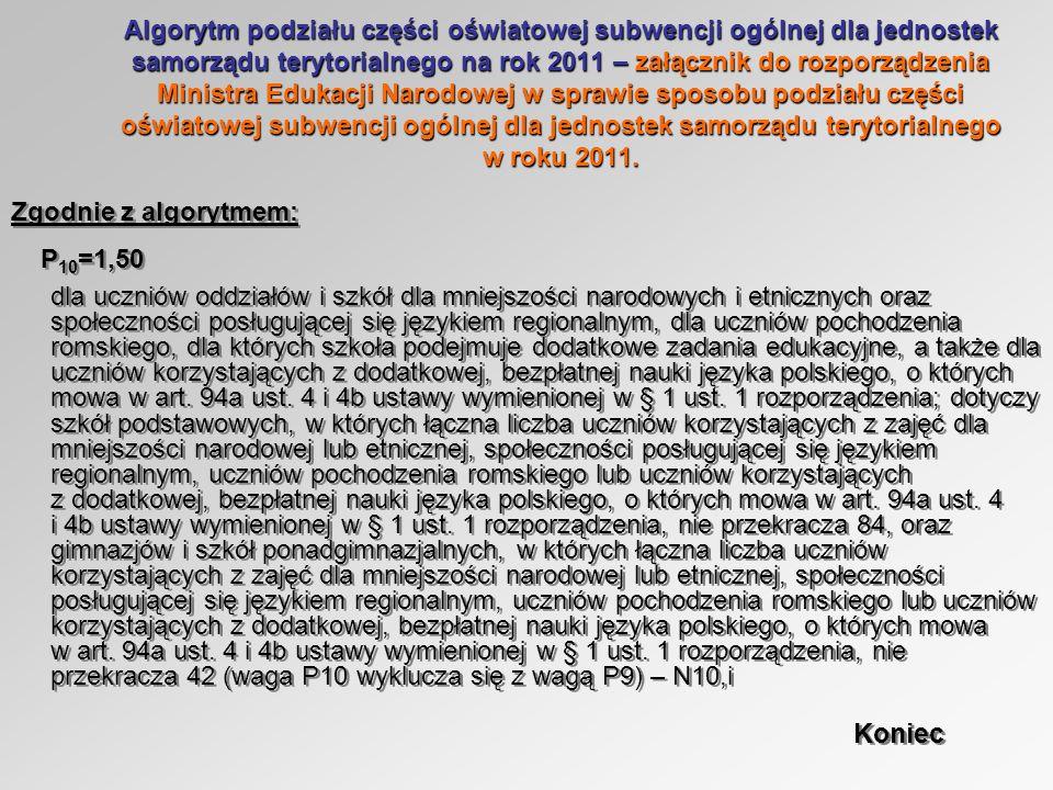 Algorytm podziału części oświatowej subwencji ogólnej dla jednostek samorządu terytorialnego na rok 2011 – załącznik do rozporządzenia Ministra Edukacji Narodowej w sprawie sposobu podziału części oświatowej subwencji ogólnej dla jednostek samorządu terytorialnego w roku 2011.