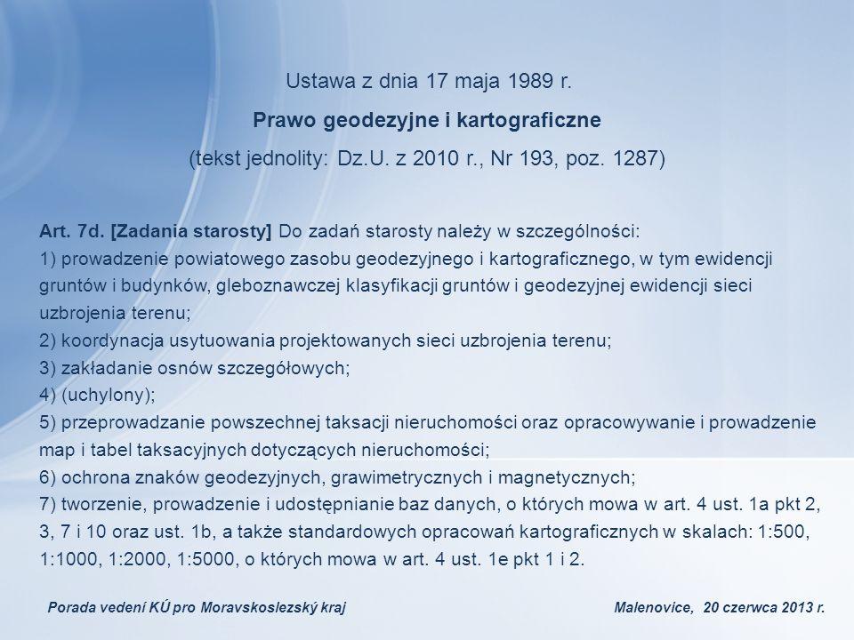 Ustawa z dnia 17 maja 1989 r. Prawo geodezyjne i kartograficzne (tekst jednolity: Dz.U. z 2010 r., Nr 193, poz. 1287) Art. 7d. [Zadania starosty] Do z