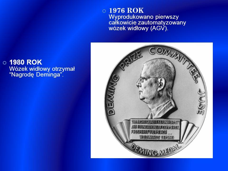 1976 ROK Wyprodukowano pierwszy całkowicie zautomatyzowany wózek widłowy (AGV). 1980 ROK Wózek widłowy otrzymał Nagrodę Deminga.