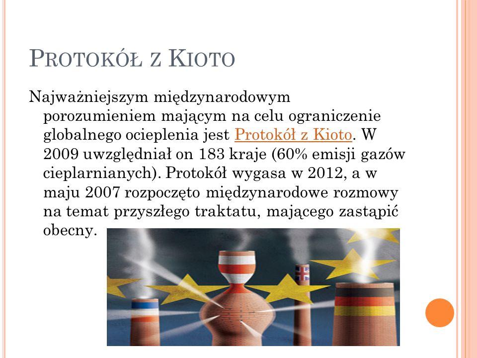P ROTOKÓŁ Z K IOTO Najważniejszym międzynarodowym porozumieniem mającym na celu ograniczenie globalnego ocieplenia jest Protokół z Kioto. W 2009 uwzgl