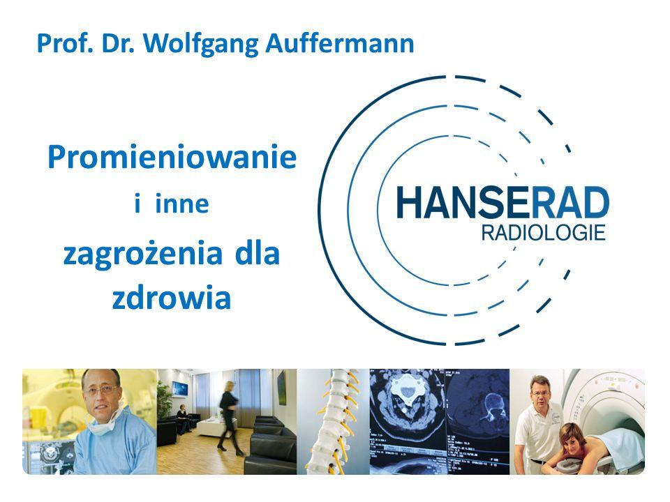 Prof. Dr. Wolfgang Auffermann Promieniowanie i inne zagrożenia dla zdrowia