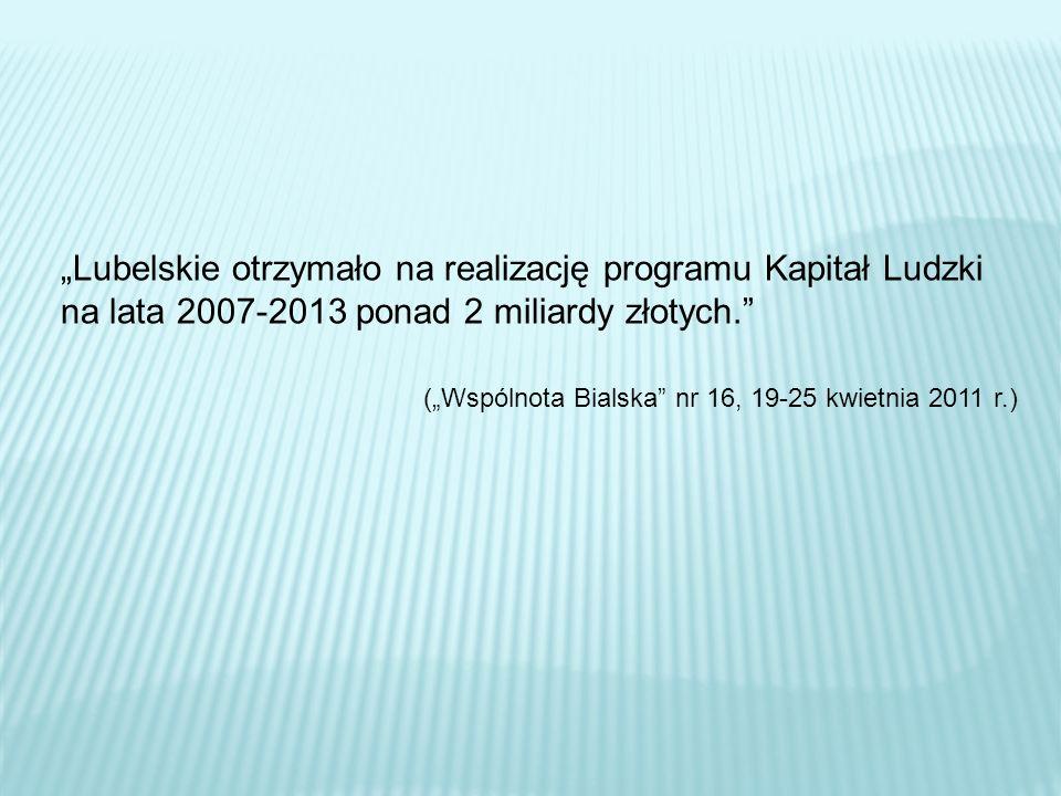 Lubelskie otrzymało na realizację programu Kapitał Ludzki na lata 2007-2013 ponad 2 miliardy złotych. (Wspólnota Bialska nr 16, 19-25 kwietnia 2011 r.