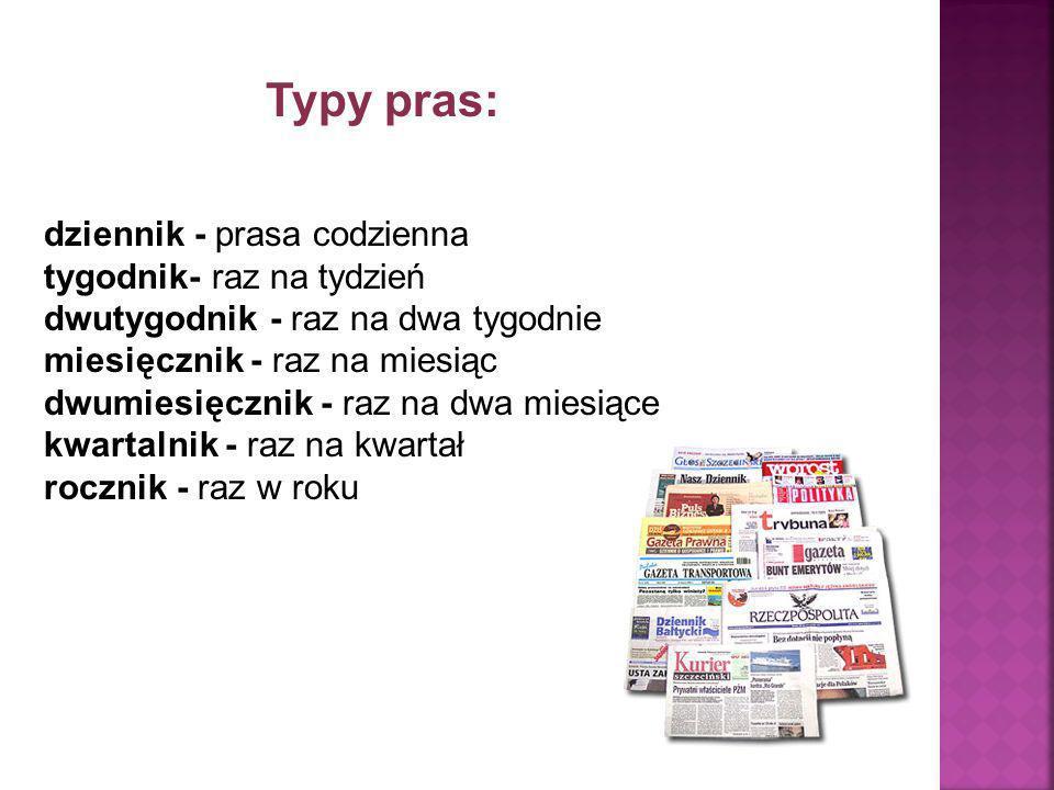 Typy pras: dziennik - prasa codzienna tygodnik- raz na tydzień dwutygodnik - raz na dwa tygodnie miesięcznik - raz na miesiąc dwumiesięcznik - raz na
