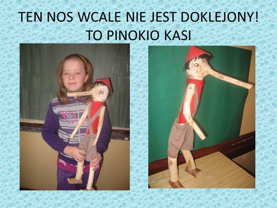TEN NOS WCALE NIE JEST DOKLEJONY! TO PINOKIO KASI