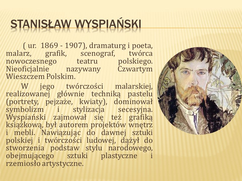 ( ur. 1869 - 1907), dramaturg i poeta, malarz, grafik, scenograf, twórca nowoczesnego teatru polskiego. Nieoficjalnie nazywany Czwartym Wieszczem Pols