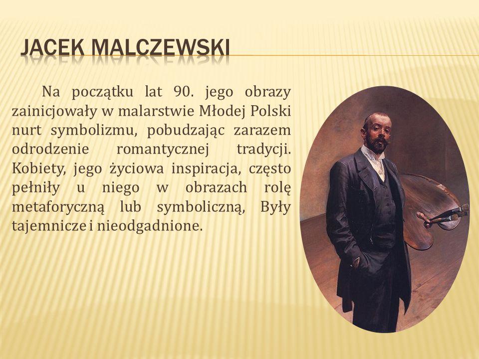 Na początku lat 90. jego obrazy zainicjowały w malarstwie Młodej Polski nurt symbolizmu, pobudzając zarazem odrodzenie romantycznej tradycji. Kobiety,