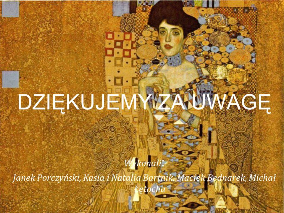 DZIĘKUJEMY ZA UWAGĘ Wykonali : Janek Porczyński, Kasia i Natalia Bartnik, Maciek Bednarek, Michał Łętocha