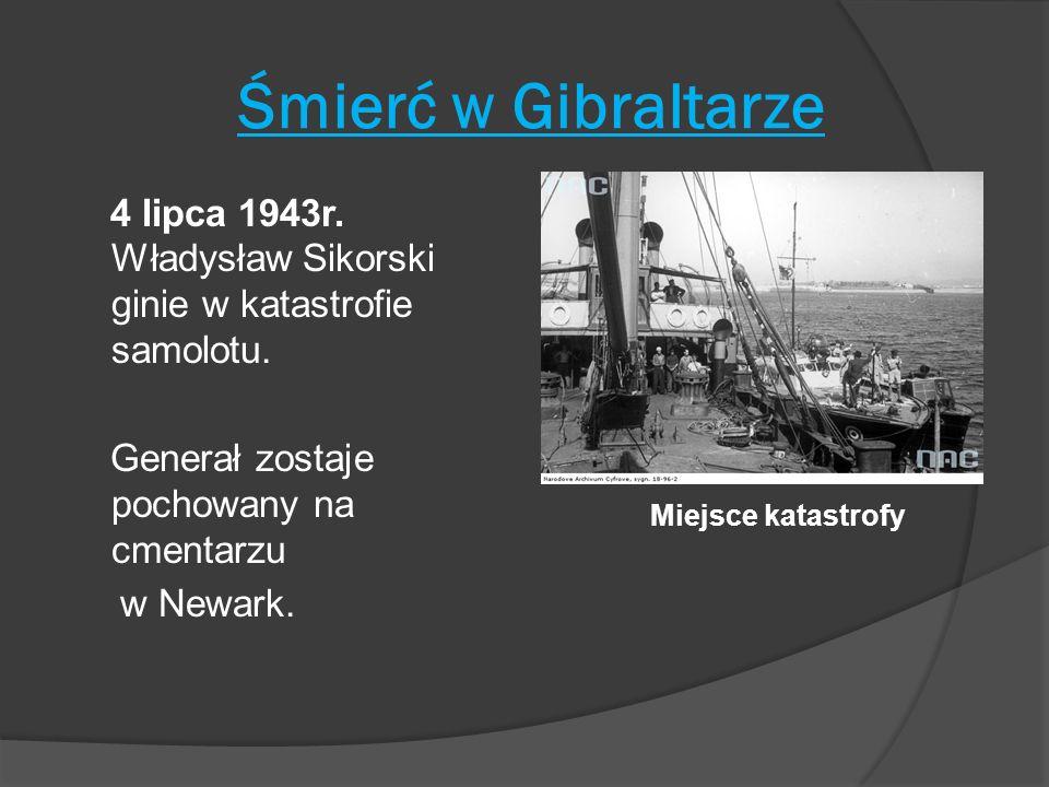 Śmierć w Gibraltarze 4 lipca 1943r. Władysław Sikorski ginie w katastrofie samolotu. Generał zostaje pochowany na cmentarzu w Newark. Miejsce katastro