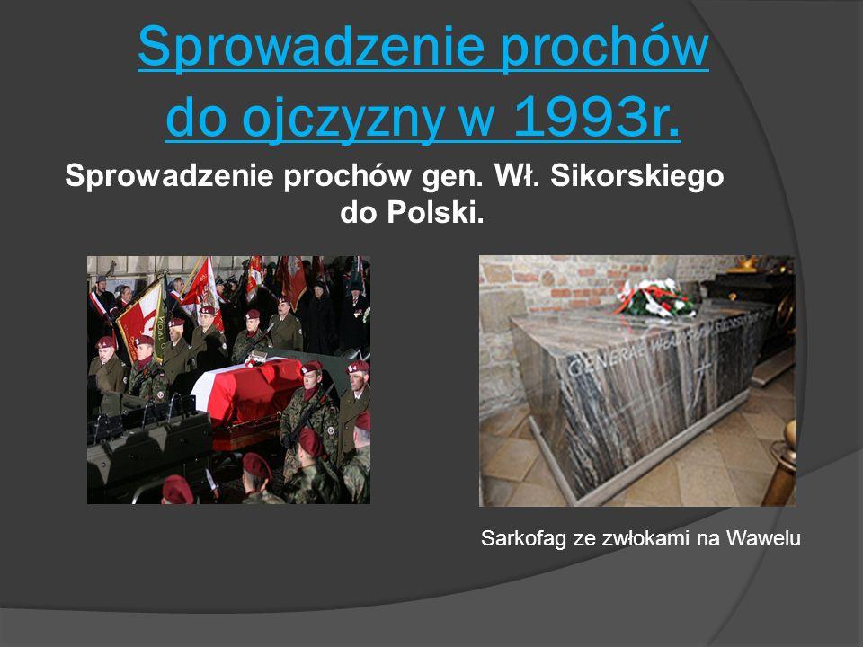 Sprowadzenie prochów do ojczyzny w 1993r. Sprowadzenie prochów gen. Wł. Sikorskiego do Polski. Sarkofag ze zwłokami na Wawelu