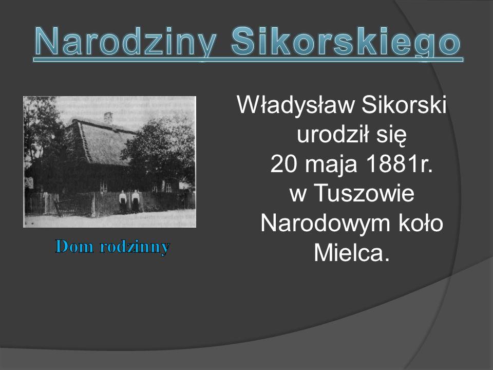 Władysław Sikorski urodził się 20 maja 1881r. w Tuszowie Narodowym koło Mielca.
