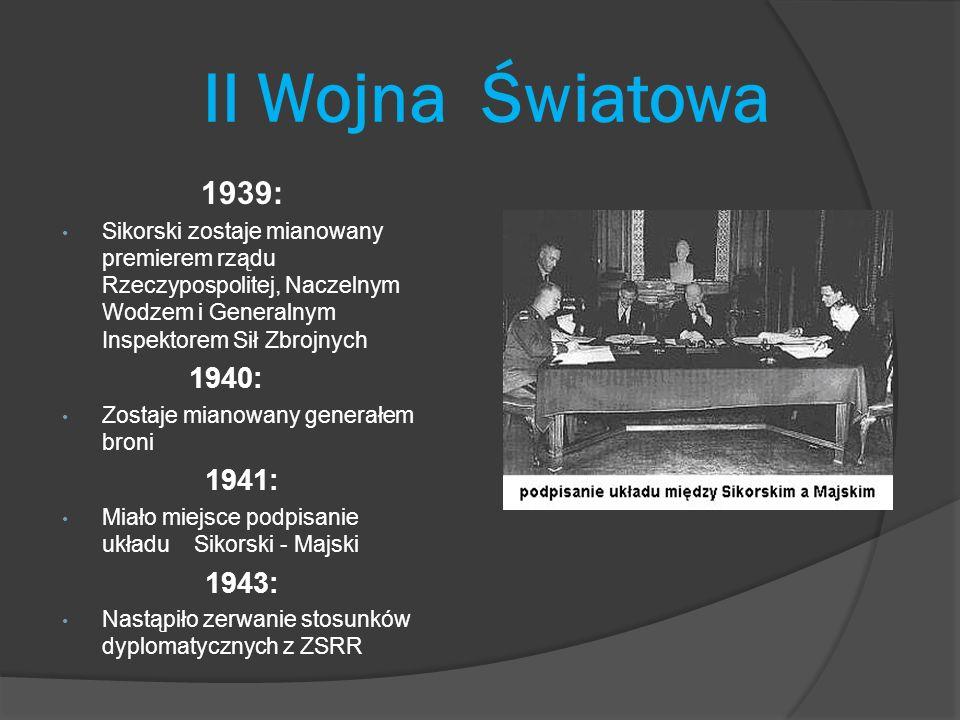 II Wojna Światowa 1939: Sikorski zostaje mianowany premierem rządu Rzeczypospolitej, Naczelnym Wodzem i Generalnym Inspektorem Sił Zbrojnych 1940: Zos