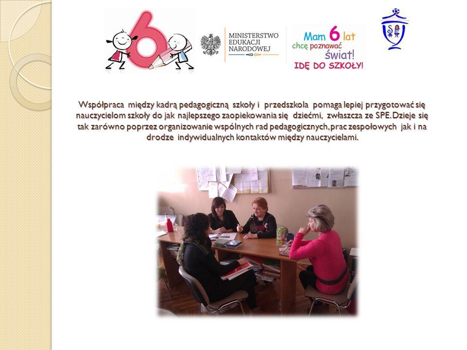 Współpraca między kadrą pedagogiczną szkoły i przedszkola pomaga lepiej przygotować się nauczycielom szkoły do jak najlepszego zaopiekowania się dzieć