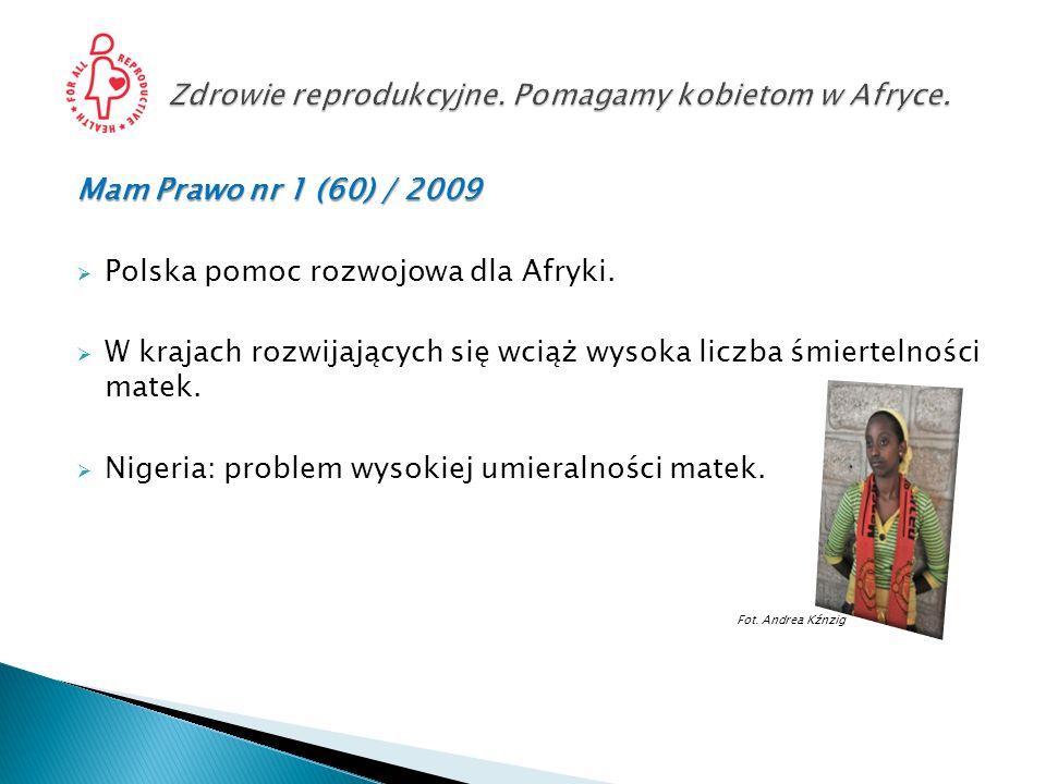 Mam Prawo nr 1 (60) / 2009 Polska pomoc rozwojowa dla Afryki. W krajach rozwijających się wciąż wysoka liczba śmiertelności matek. Nigeria: problem wy