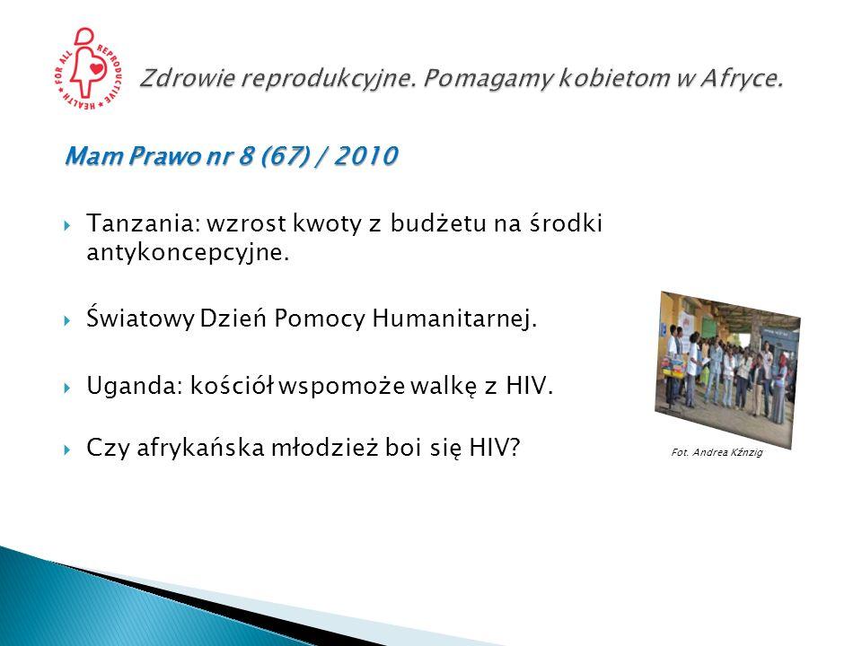 Mam Prawo nr 8 (67) / 2010 Tanzania: wzrost kwoty z budżetu na środki antykoncepcyjne. Światowy Dzień Pomocy Humanitarnej. Uganda: kościół wspomoże wa