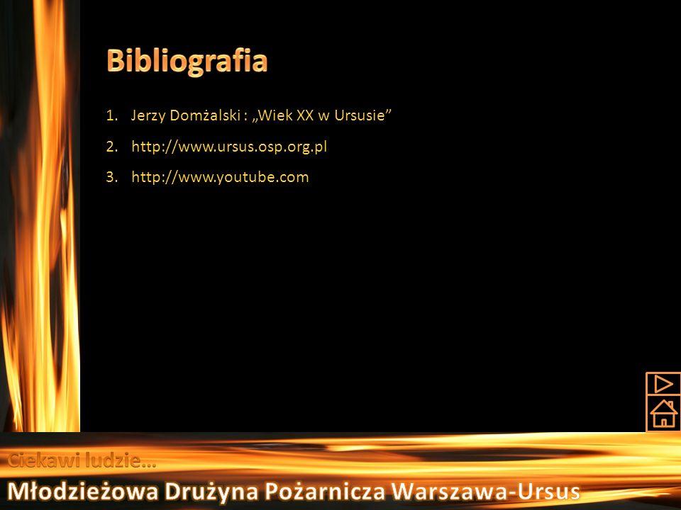 1.Jerzy Domżalski : Wiek XX w Ursusie 2.http://www.ursus.osp.org.pl 3.http://www.youtube.com
