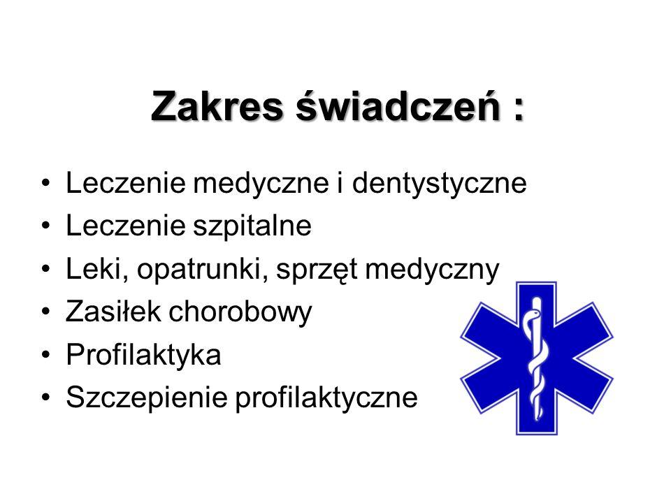 Zakres świadczeń : Leczenie medyczne i dentystyczne Leczenie szpitalne Leki, opatrunki, sprzęt medyczny Zasiłek chorobowy Profilaktyka Szczepienie profilaktyczne