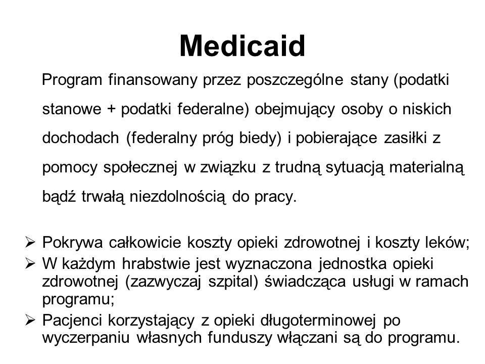 Medicaid Program finansowany przez poszczególne stany (podatki stanowe + podatki federalne) obejmujący osoby o niskich dochodach (federalny próg biedy) i pobierające zasiłki z pomocy społecznej w związku z trudną sytuacją materialną bądź trwałą niezdolnością do pracy.