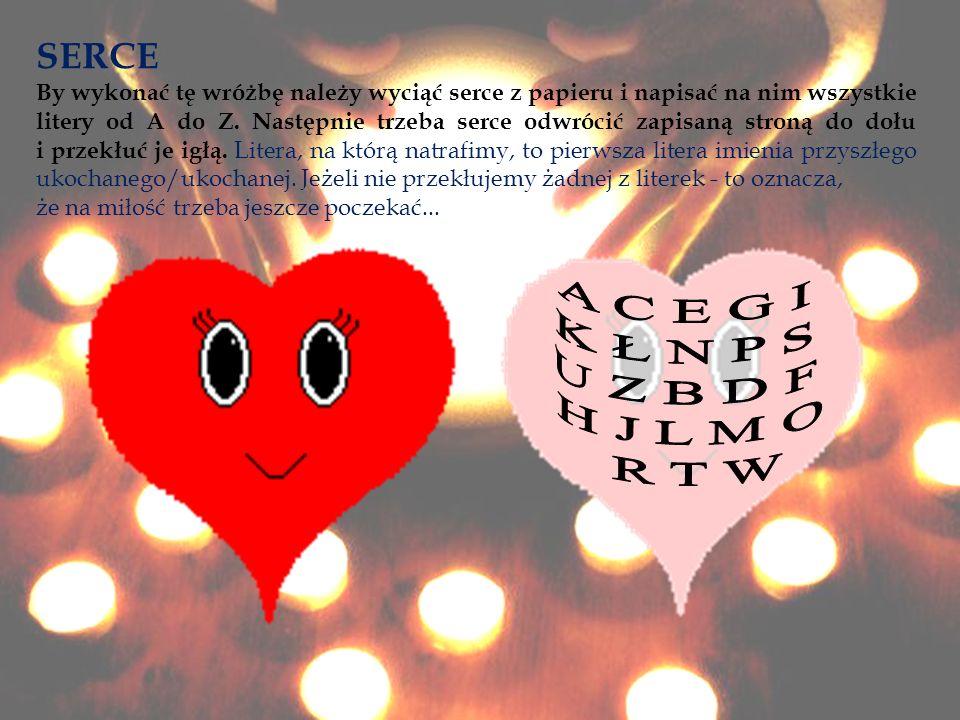SERCE By wykonać tę wróżbę należy wyciąć serce z papieru i napisać na nim wszystkie litery od A do Z. Następnie trzeba serce odwrócić zapisaną stroną