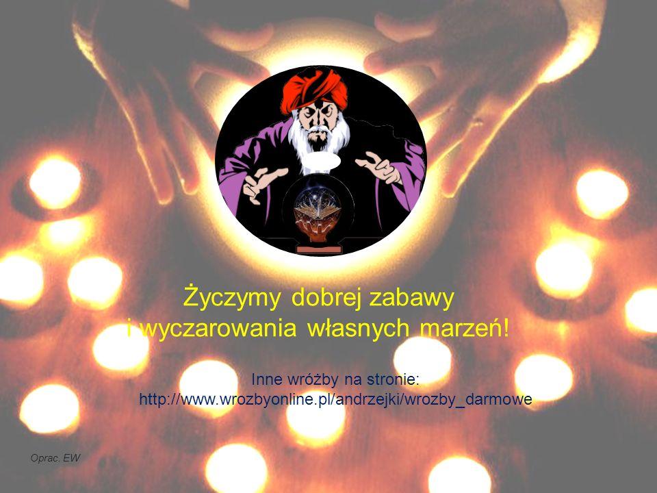 Inne wróżby na stronie: http://www.wrozbyonline.pl/andrzejki/wrozby_darmowe Życzymy dobrej zabawy i wyczarowania własnych marzeń.