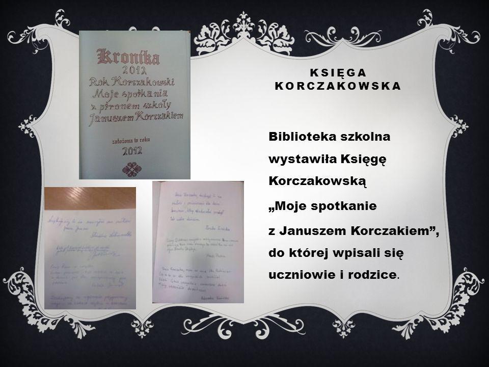 KONKURS CZYTELNICZY Od 1. stycznia do 14. czerwca 2012 Trwał konkurs pod hasłem Znam książki Janusza Korczaka.