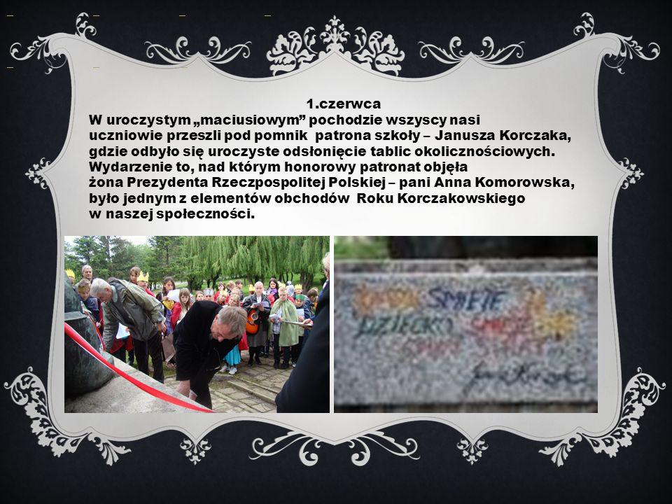 1.czerwca W uroczystym maciusiowym pochodzie wszyscy nasi uczniowie przeszli pod pomnik patrona szkoły – Janusza Korczaka, gdzie odbyło się uroczyste odsłonięcie tablic okolicznościowych.