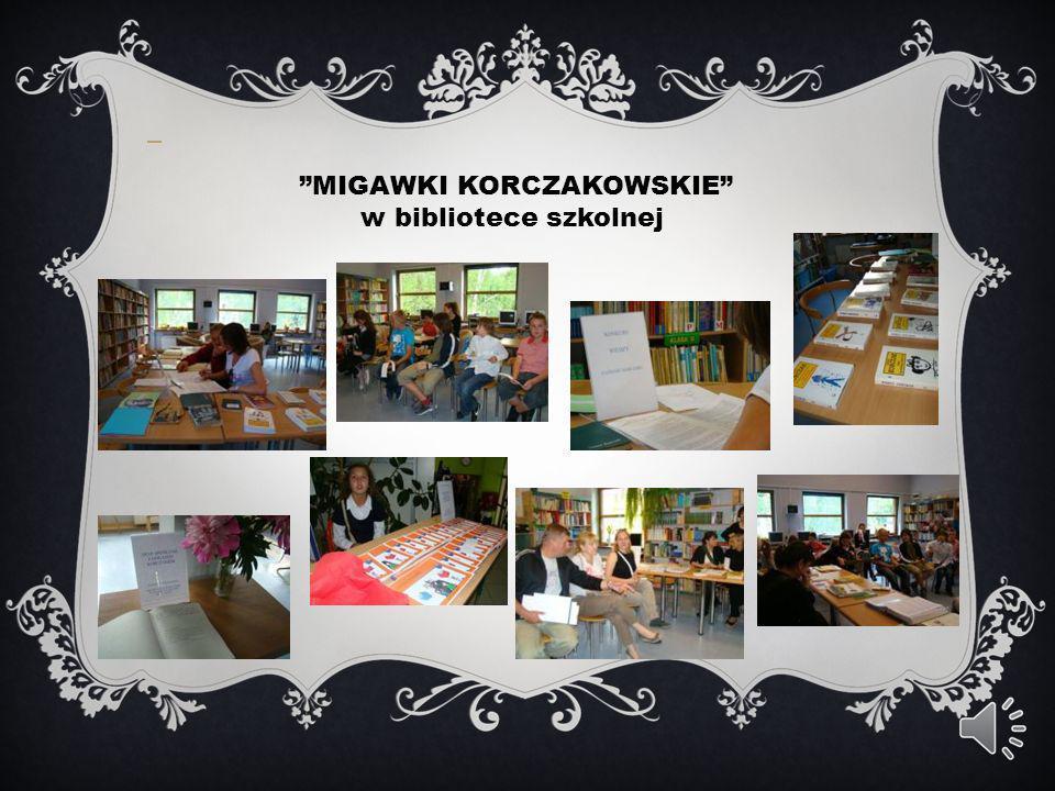MIGAWKI KORCZAKOWSKIE w bibliotece szkolnej