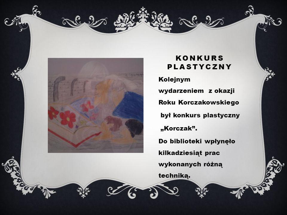 KONKURS PLASTYCZNY Kolejnym wydarzeniem z okazji Roku Korczakowskiego był konkurs plastyczny Korczak.