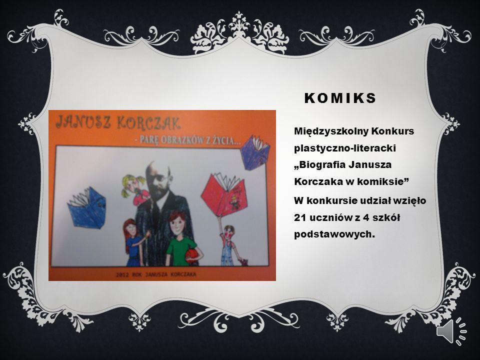 KOMIKS Międzyszkolny Konkurs plastyczno-literacki Biografia Janusza Korczaka w komiksie W konkursie udział wzięło 21 uczniów z 4 szkół podstawowych.