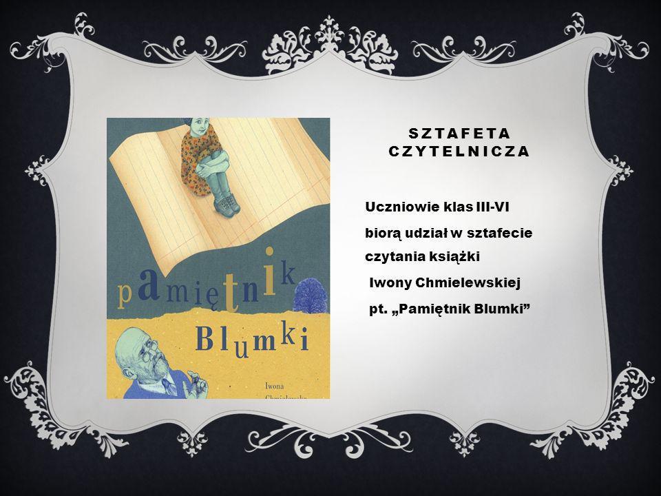 SZTAFETA CZYTELNICZA Uczniowie klas III-VI biorą udział w sztafecie czytania książki Iwony Chmielewskiej pt.