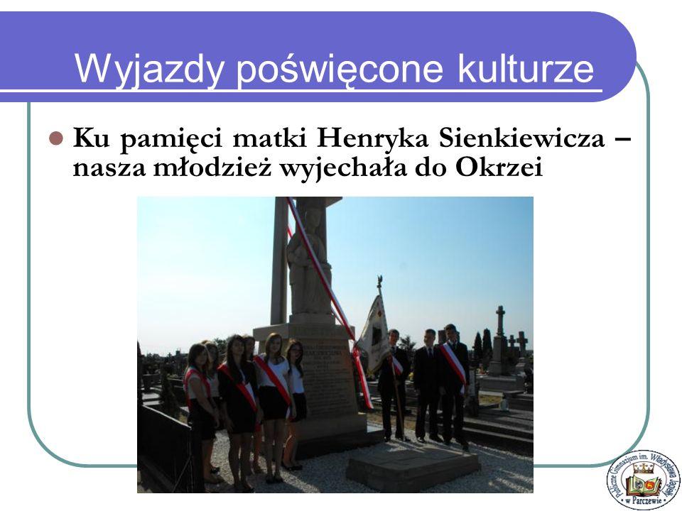 Włodawa – Festiwal 3 kultur Wyjazdy poświęcone kulturze Projekt Gimnazjaliści w Muzeach - 276 uczniów naszej szkoły uczestniczyło w zajęciach prowadzonych przez wspaniałych kustoszy w Pałacu Wilanowskim oraz Zamku Królewskim w Warszawie.