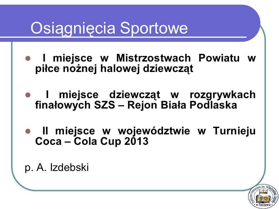 I miejsce chłopców (1 drużyna) I miejsce dziewcząt II miejsce chłopców (2 drużyna) Podczas Powiatowych Zawodów Sportowo- Pożarniczych p.
