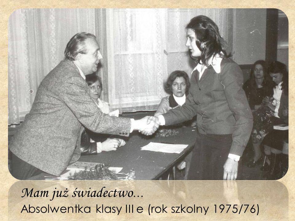 Mam już świadectwo … Absolwentka klasy III e (rok szkolny 1975/76)