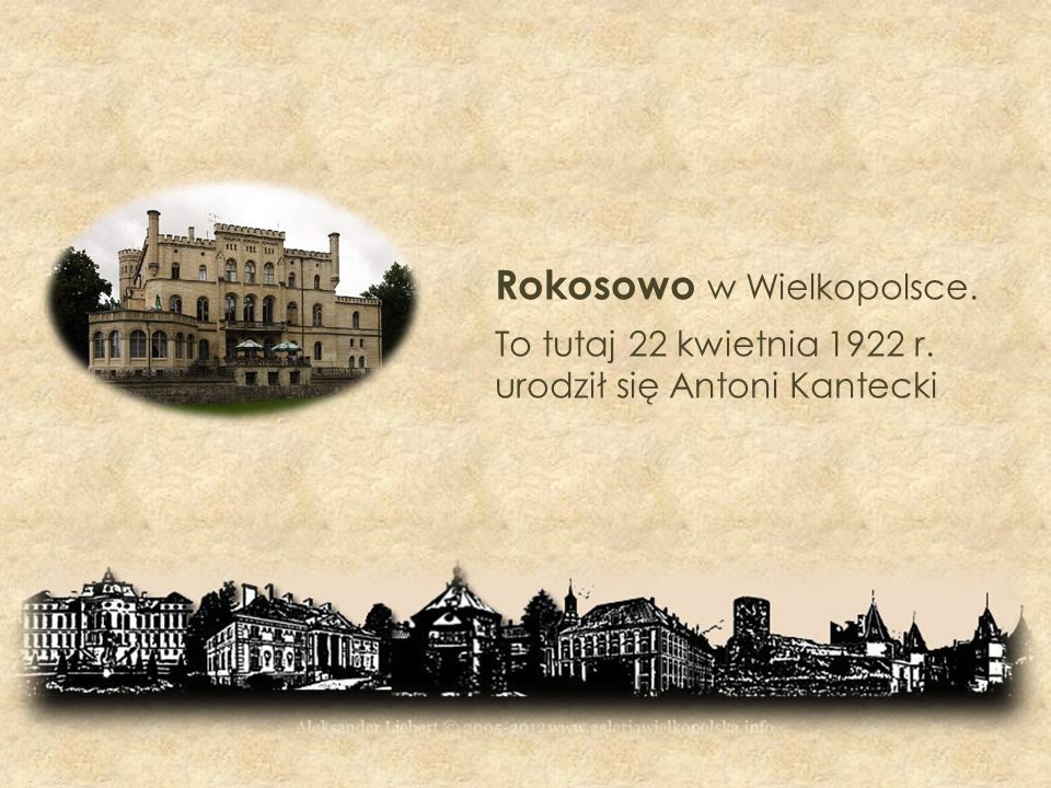 Rokosowo w Wielkopolsce. To tutaj 22 kwietnia 1922 r. urodził się Antoni Kantecki