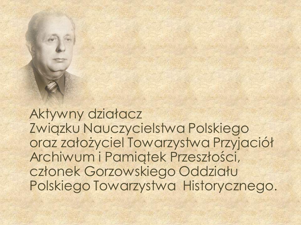 Aktywny działacz Związku Nauczycielstwa Polskiego oraz założyciel Towarzystwa Przyjaciół Archiwum i Pamiątek Przeszłości, członek Gorzowskiego Oddział