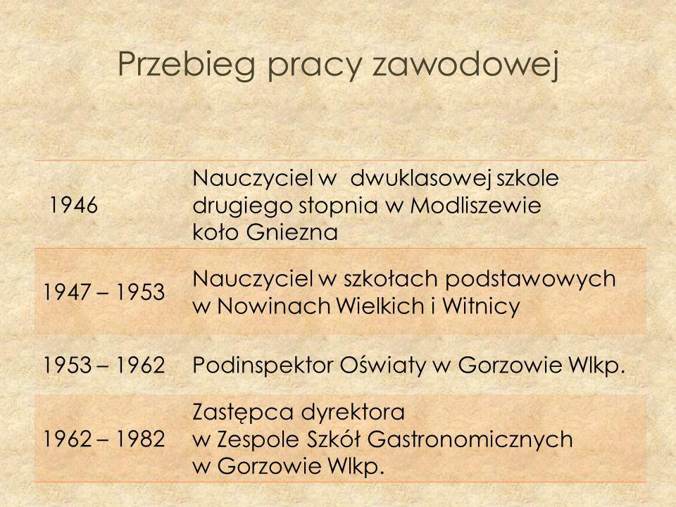 Przebieg pracy zawodowej 1946 Nauczyciel w dwuklasowej szkole drugiego stopnia w Modliszewie koło Gniezna 1947 – 1953 Nauczyciel w szkołach podstawowy