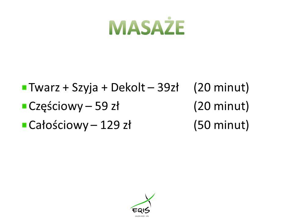 Twarz + Szyja + Dekolt – 39zł (20 minut) Częściowy – 59 zł (20 minut) Całościowy – 129 zł (50 minut)
