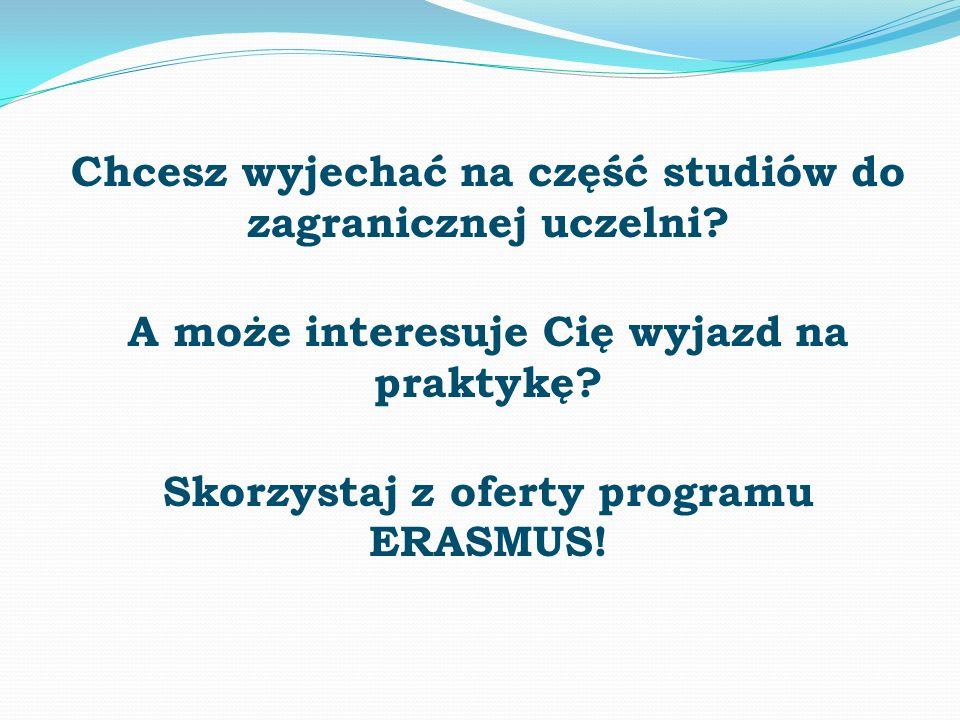 Chcesz wyjechać na część studiów do zagranicznej uczelni? A może interesuje Cię wyjazd na praktykę? Skorzystaj z oferty programu ERASMUS!