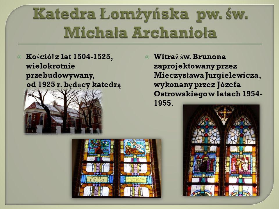 Ko ś ció ł z lat 1504-1525, wielokrotnie przebudowywany, od 1925 r. b ę d ą cy katedr ą Witra ż ś w. Brunona zaprojektowany przez Mieczys ł awa Jurgie