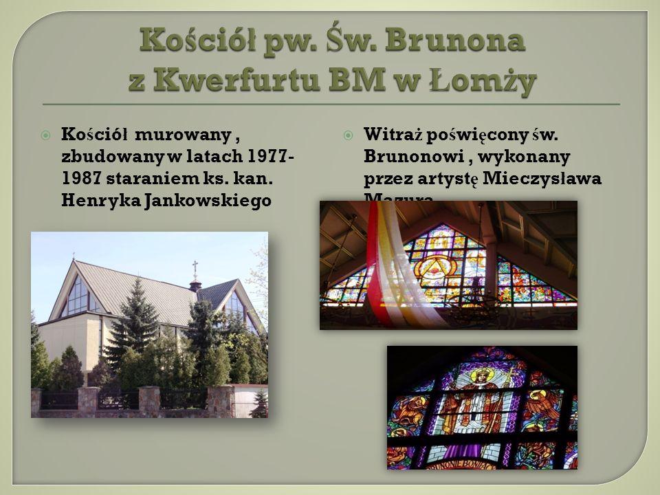 Ko ś ció ł murowany, zbudowany w latach 1977- 1987 staraniem ks. kan. Henryka Jankowskiego Witra ż po ś wi ę cony ś w. Brunonowi, wykonany przez artys
