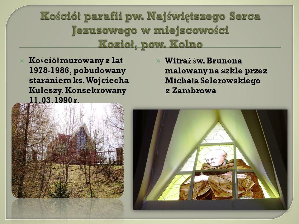 Ko ś ció ł murowany z lat 1978-1986, pobudowany staraniem ks. Wojciecha Kuleszy. Konsekrowany 11.03.1990 r. Witra ż ś w. Brunona malowany na szkle prz