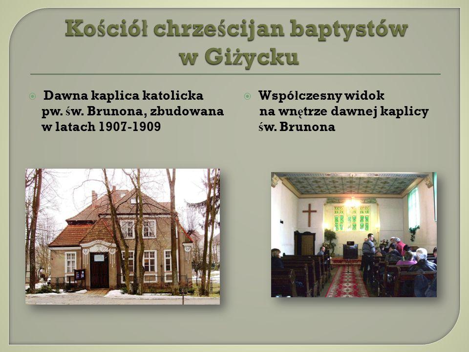 Dawna kaplica katolicka pw. ś w. Brunona, zbudowana w latach 1907-1909 Wspó ł czesny widok na wn ę trze dawnej kaplicy ś w. Brunona