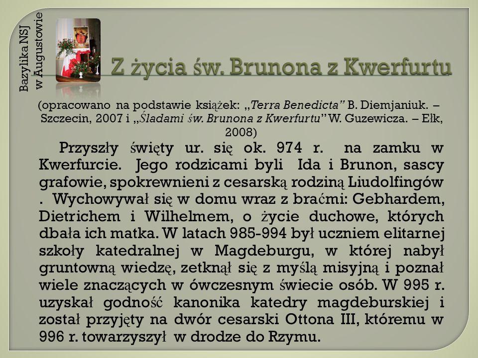 (opracowano na podstawie ksi ąż ek: Terra Benedicta B. Diemjaniuk. – Szczecin, 2007 i Ś ladami ś w. Brunona z Kwerfurtu W. Guzewicza. – E ł k, 2008) P