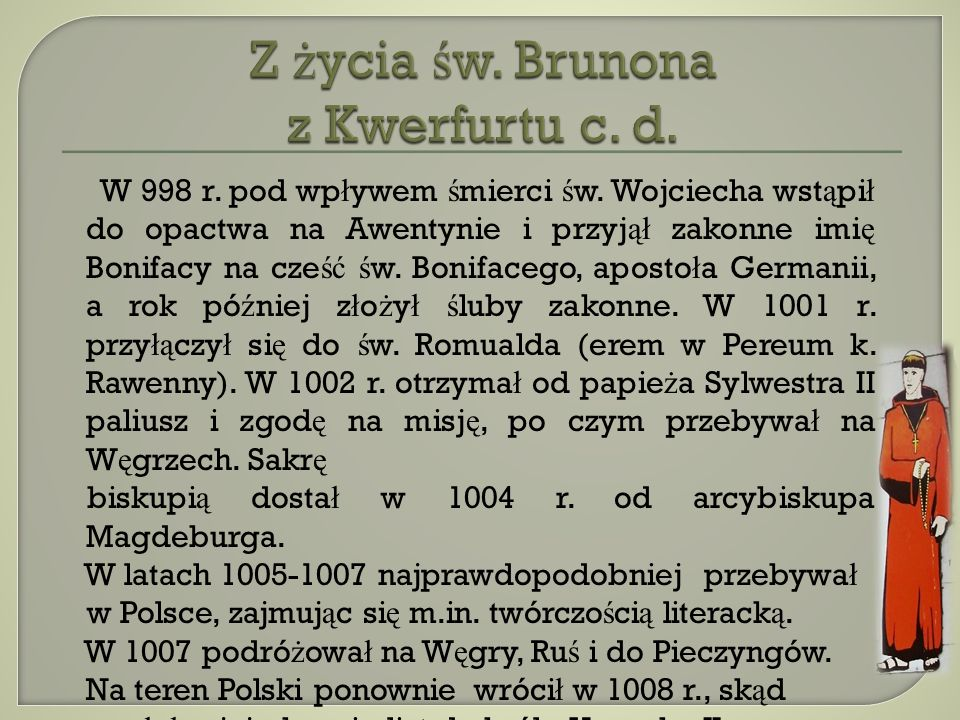 Z pocz ą tkiem 1009 r.wyprawi ł si ę na misj ę do Prus.