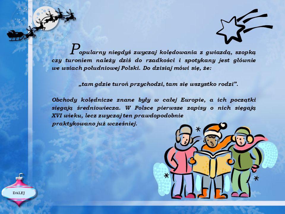 P opularny niegdyś zwyczaj kolędowania z gwiazdą, szopką czy turoniem należy dziś do rzadkości i spotykany jest głównie we wsiach południowej Polski.