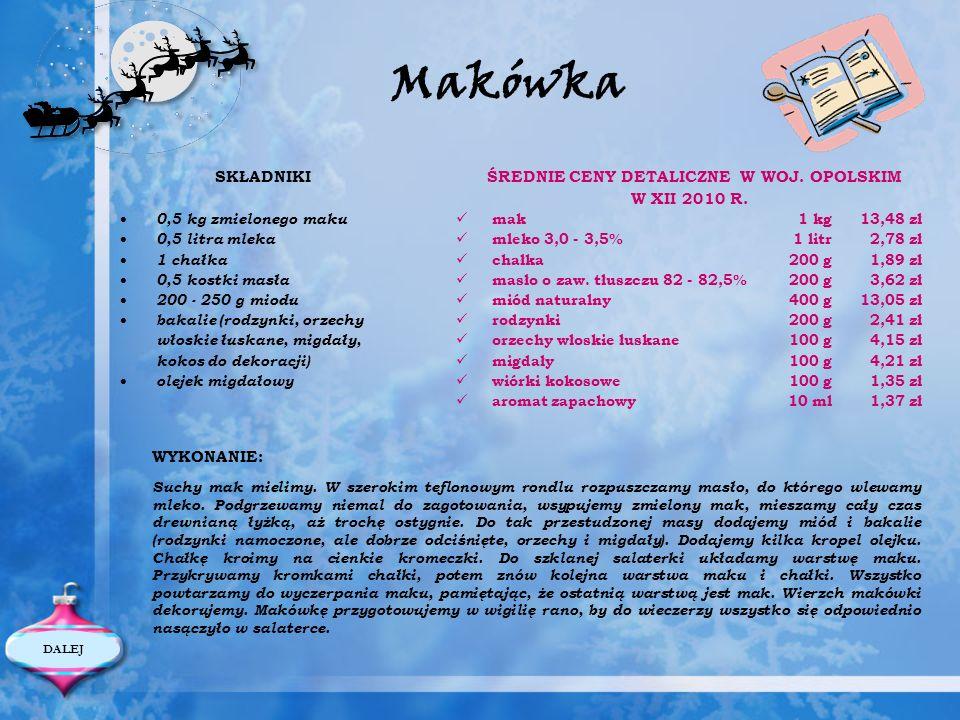 Makówka SKŁADNIKI ŚREDNIE CENY DETALICZNE W WOJ. OPOLSKIM W XII 2010 R. 0,5 kg zmielonego maku mak1 kg13,48 zł 0,5 litra mleka mleko 3,0 - 3,5%1 litr2